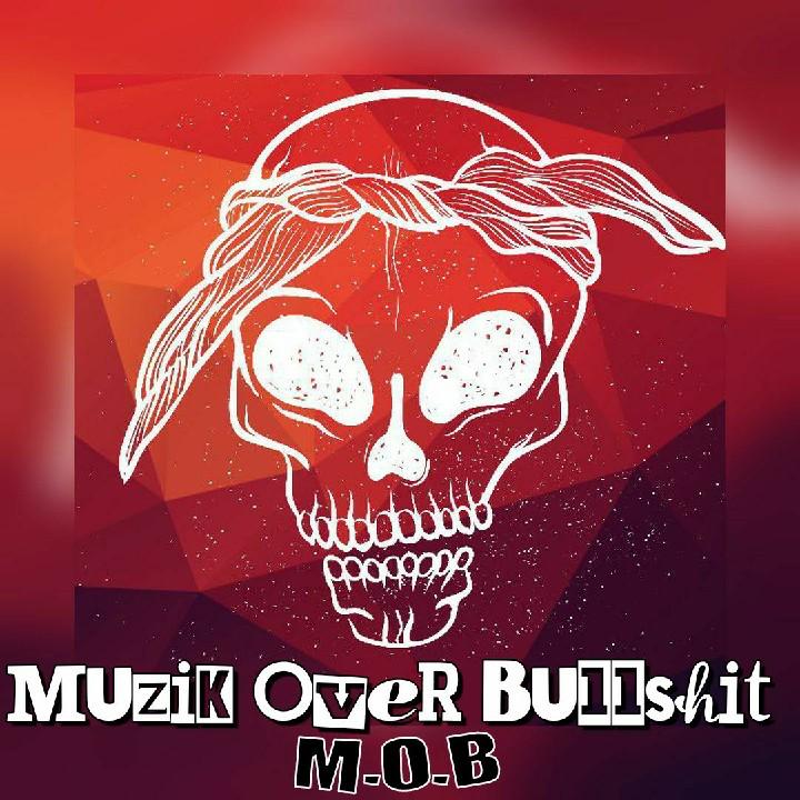 Muzik Over Bullshit M.O.B