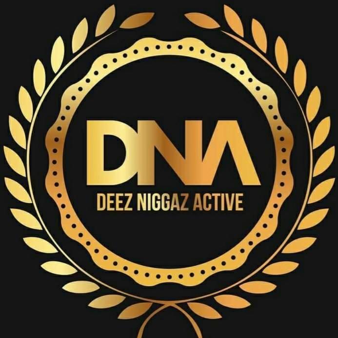 D.N.A # deez niggas active